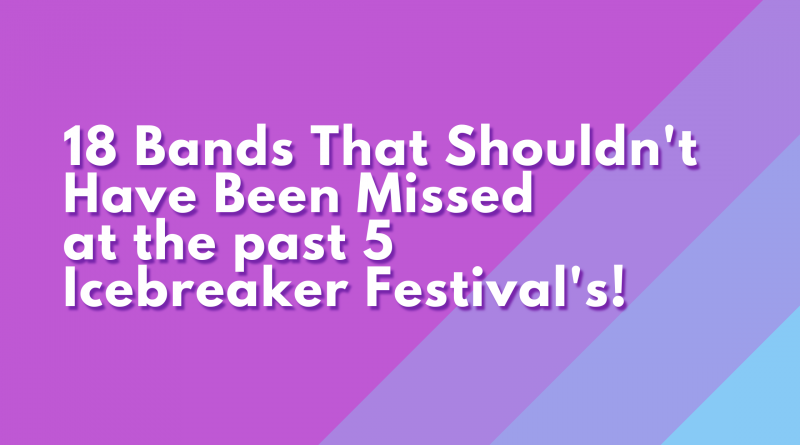 8 Bands That Shouldn't Have Been Missed at Icebreaker Festival over the past 5 years! - Part 1