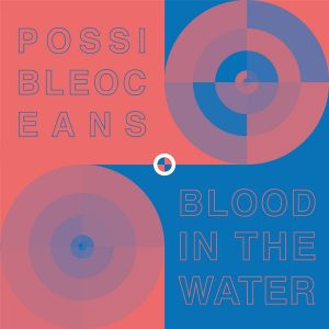Possible Oceans - Blood in the Water