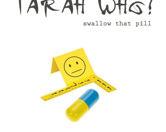 Tarah Who? - Swallow That Pill