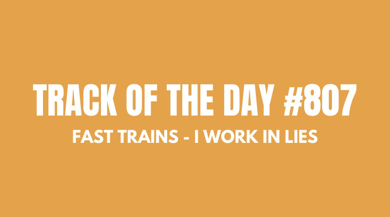 Fast Trains - I Work in Lies