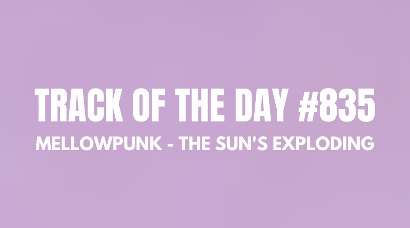 Mellowpunk - The Sun's Exploding