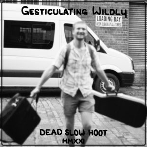 Dead Slow Hoot - Gesticulating Wildly