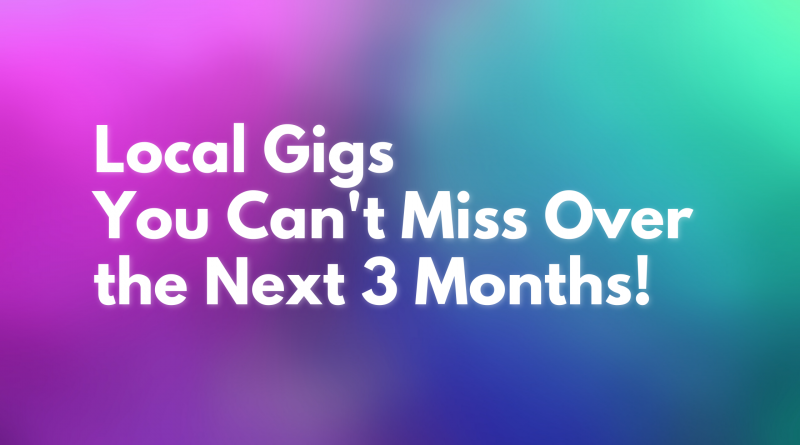 Local Gigs You Can't Miss Over the Next 3 Months