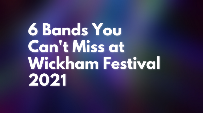 6 Local Bands You Can't Miss at Wickham Festival 2021!